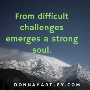 From difficult challenges emerges a strong soul.