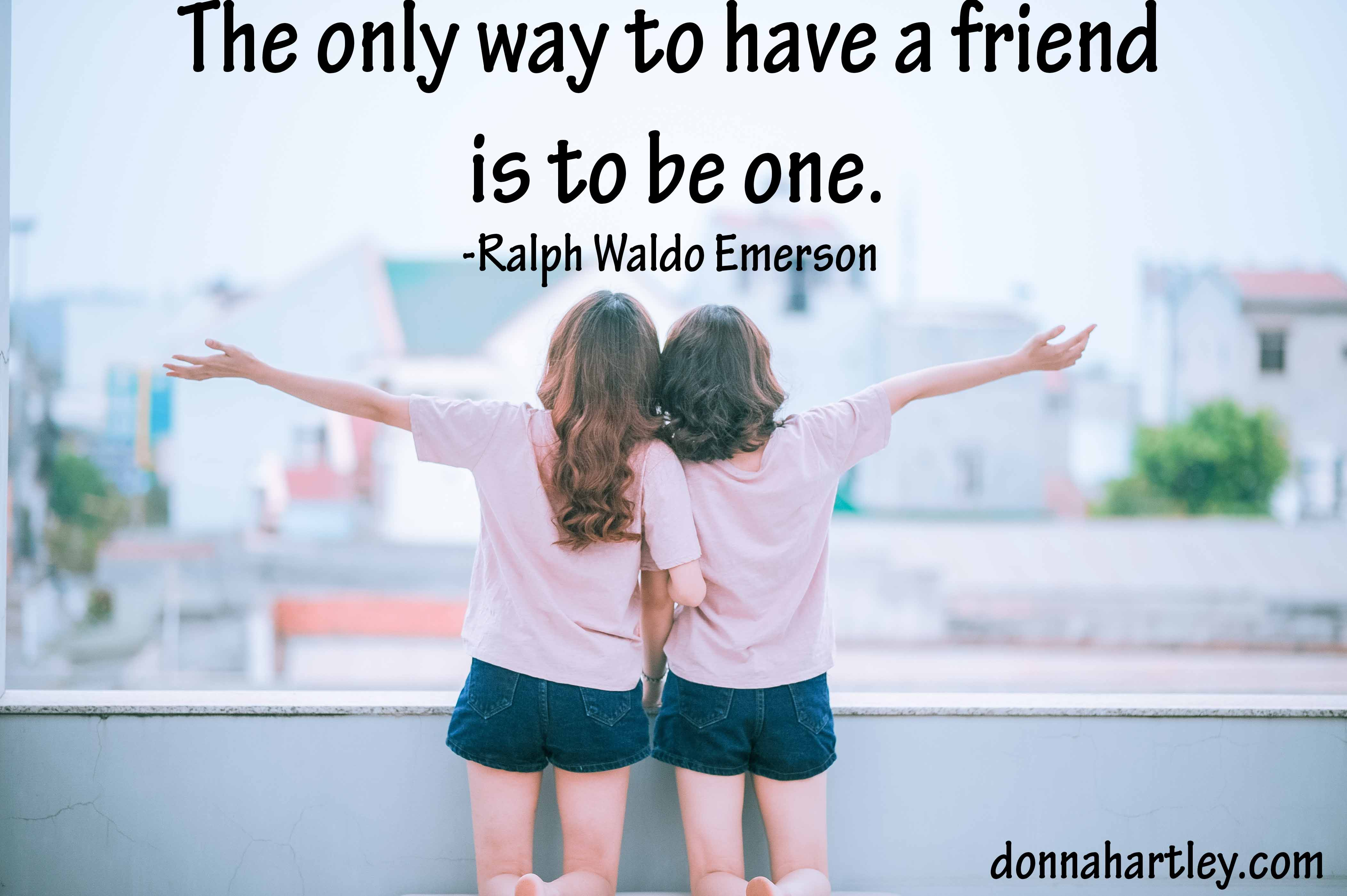 the only way to have a friend is to be one ralph waldo emerson